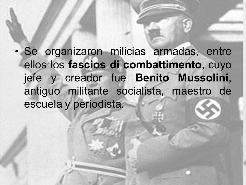 Se organizaron milicias armadas, entre ellos los fascios di combattimento, cuyo jefe y creador fue Benito Mussolini, antiguo militante socialista, maestro de escuela y periodista.