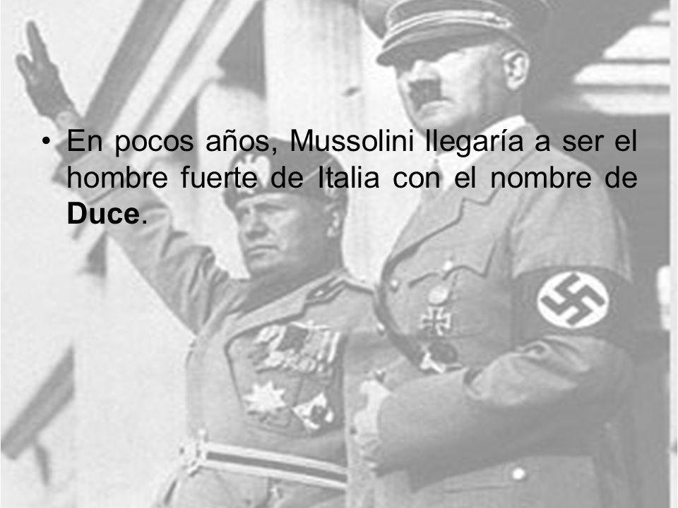En pocos años, Mussolini llegaría a ser el hombre fuerte de Italia con el nombre de Duce.