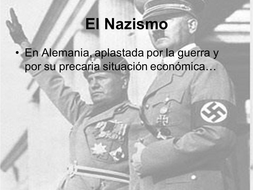 El Nazismo En Alemania, aplastada por la guerra y por su precaria situación económica…