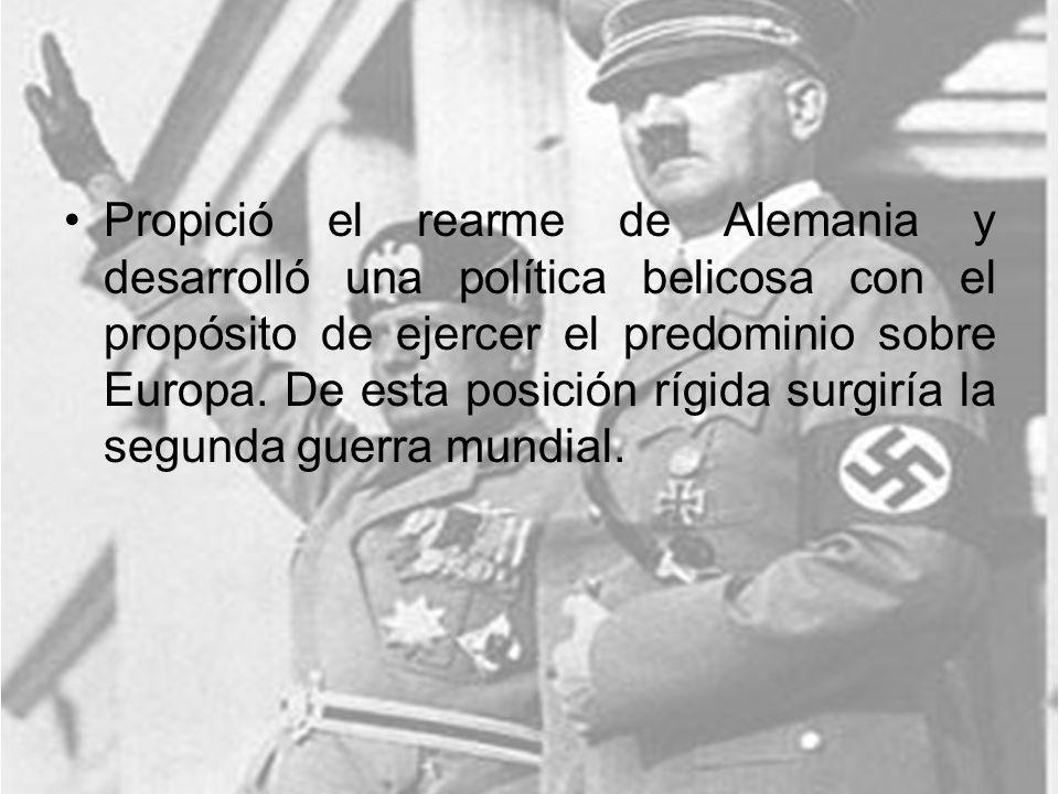Propició el rearme de Alemania y desarrolló una política belicosa con el propósito de ejercer el predominio sobre Europa.