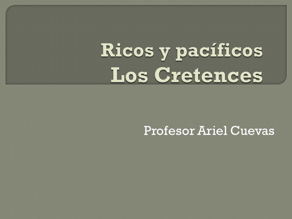 Ricos y pacíficos Los Cretences