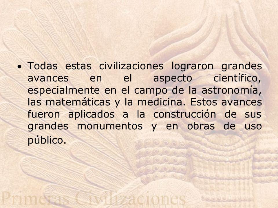 Todas estas civilizaciones lograron grandes avances en el aspecto científico, especialmente en el campo de la astronomía, las matemáticas y la medicina.