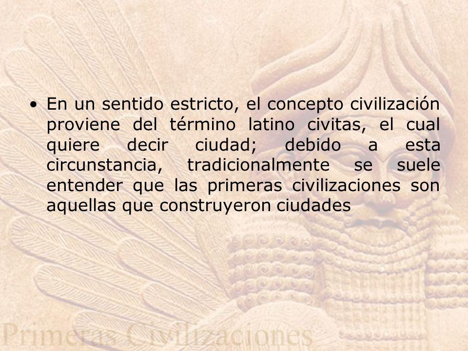 En un sentido estricto, el concepto civilización proviene del término latino civitas, el cual quiere decir ciudad; debido a esta circunstancia, tradicionalmente se suele entender que las primeras civilizaciones son aquellas que construyeron ciudades