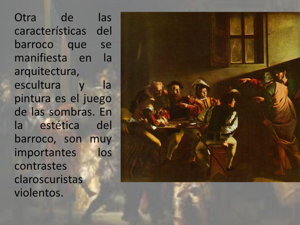 Otra de las características del barroco que se manifiesta en la arquitectura, escultura y la pintura es el juego de las sombras.