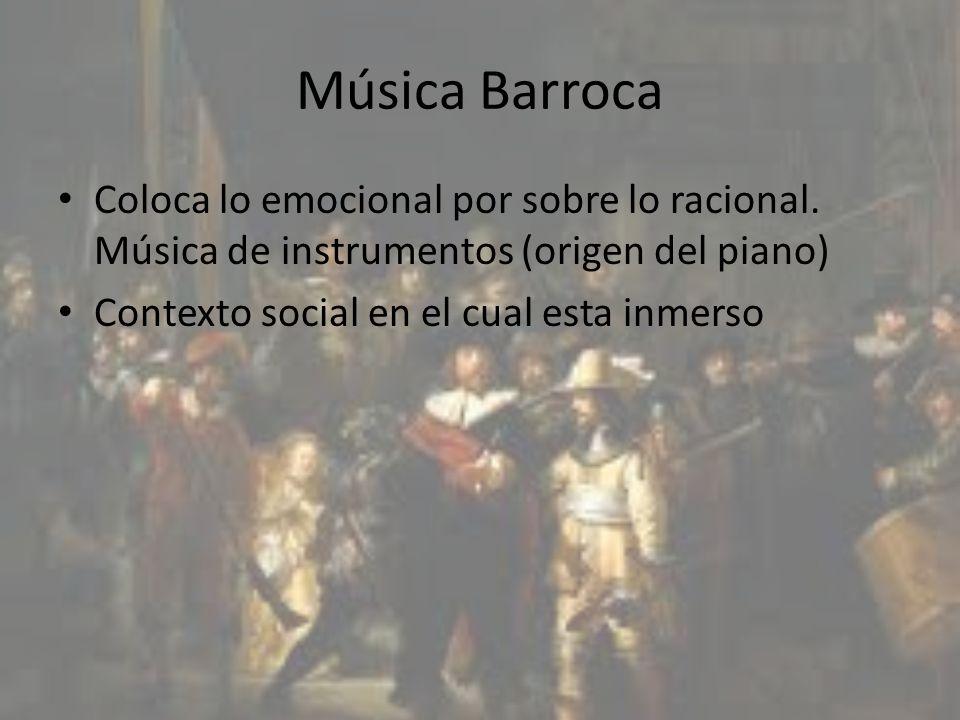 Música Barroca Coloca lo emocional por sobre lo racional. Música de instrumentos (origen del piano)