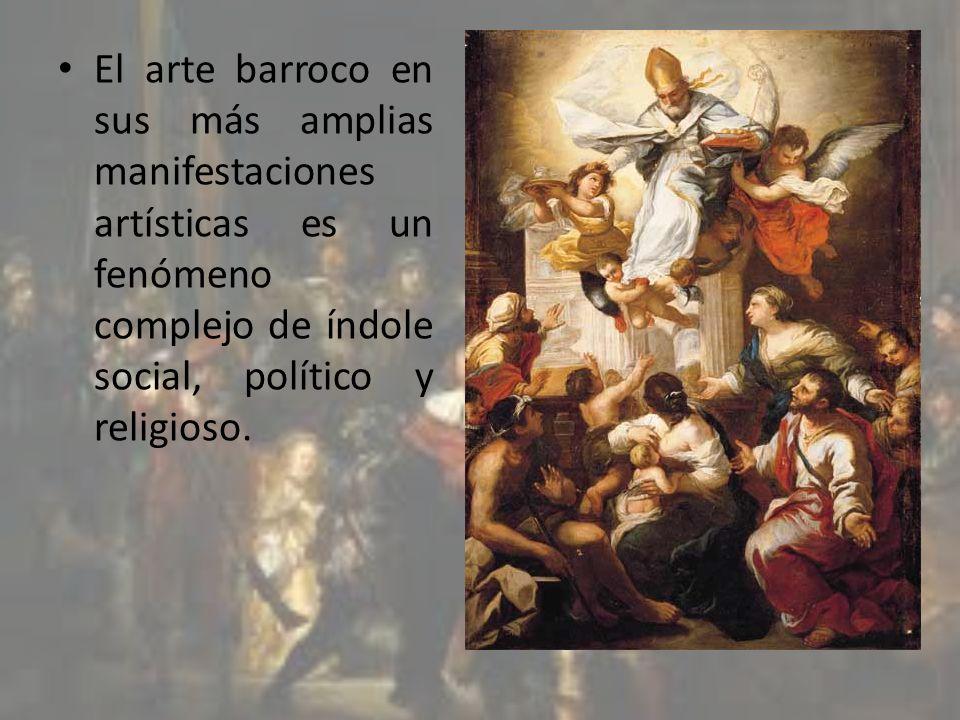 El arte barroco en sus más amplias manifestaciones artísticas es un fenómeno complejo de índole social, político y religioso.
