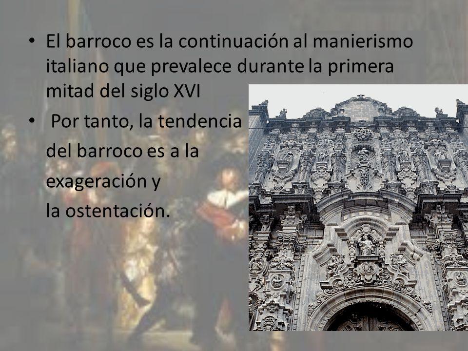 El barroco es la continuación al manierismo italiano que prevalece durante la primera mitad del siglo XVI