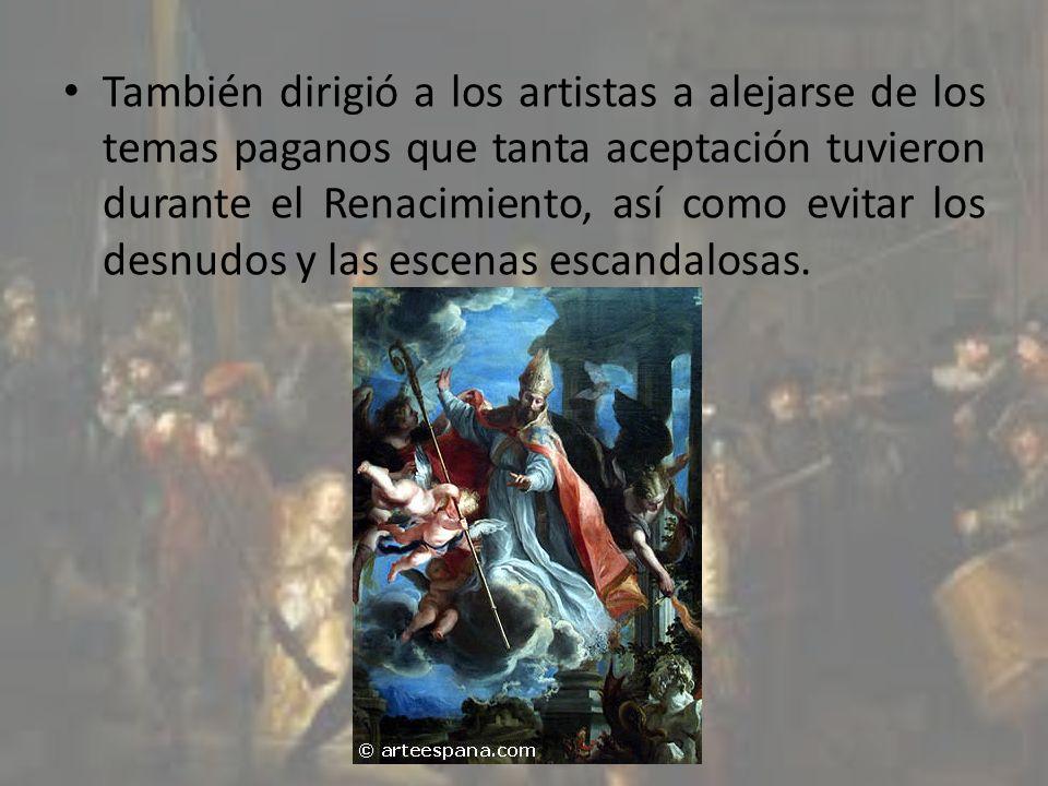También dirigió a los artistas a alejarse de los temas paganos que tanta aceptación tuvieron durante el Renacimiento, así como evitar los desnudos y las escenas escandalosas.