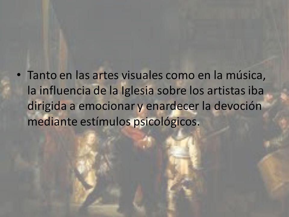 Tanto en las artes visuales como en la música, la influencia de la Iglesia sobre los artistas iba dirigida a emocionar y enardecer la devoción mediante estímulos psicológicos.