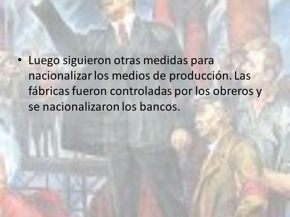 Luego siguieron otras medidas para nacionalizar los medios de producción.