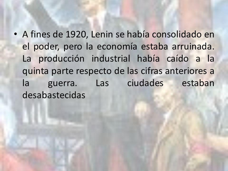 A fines de 1920, Lenin se había consolidado en el poder, pero la economía estaba arruinada.