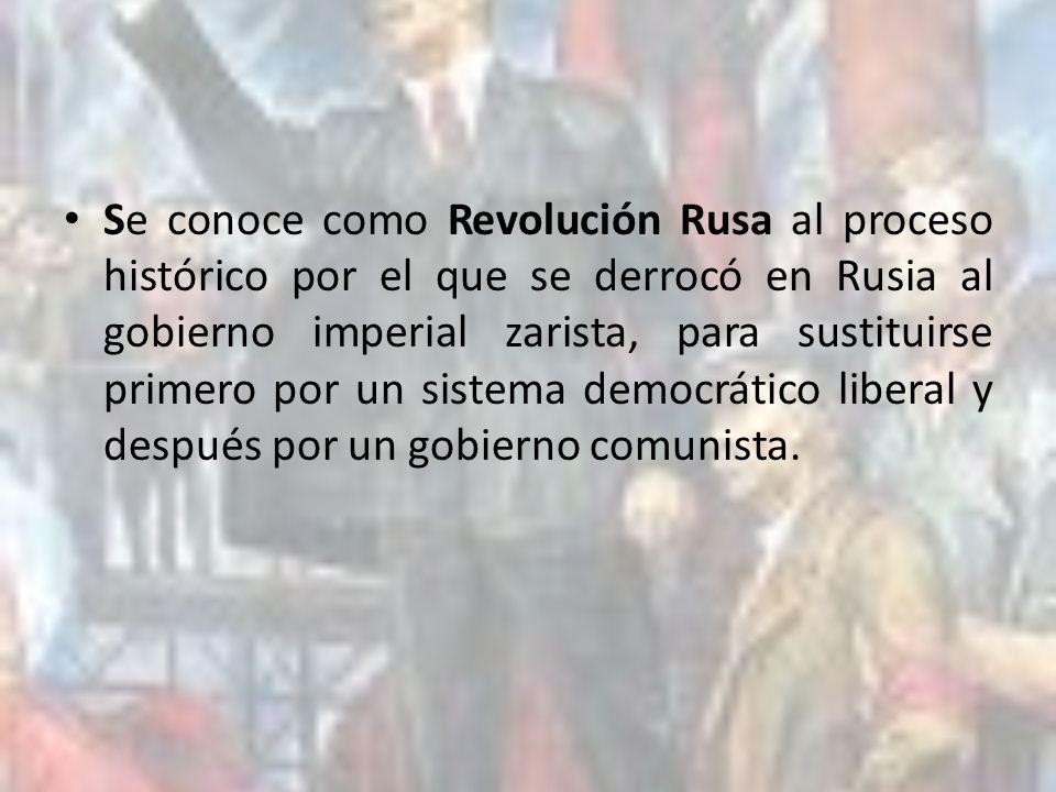 Se conoce como Revolución Rusa al proceso histórico por el que se derrocó en Rusia al gobierno imperial zarista, para sustituirse primero por un sistema democrático liberal y después por un gobierno comunista.