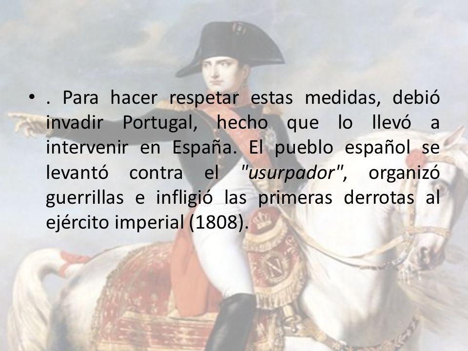 Para hacer respetar estas medidas, debió invadir Portugal, hecho que lo llevó a intervenir en España.