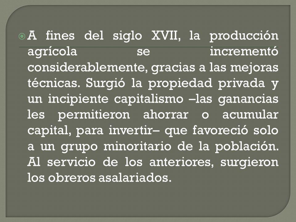 A fines del siglo XVII, la producción agrícola se incrementó considerablemente, gracias a las mejoras técnicas.