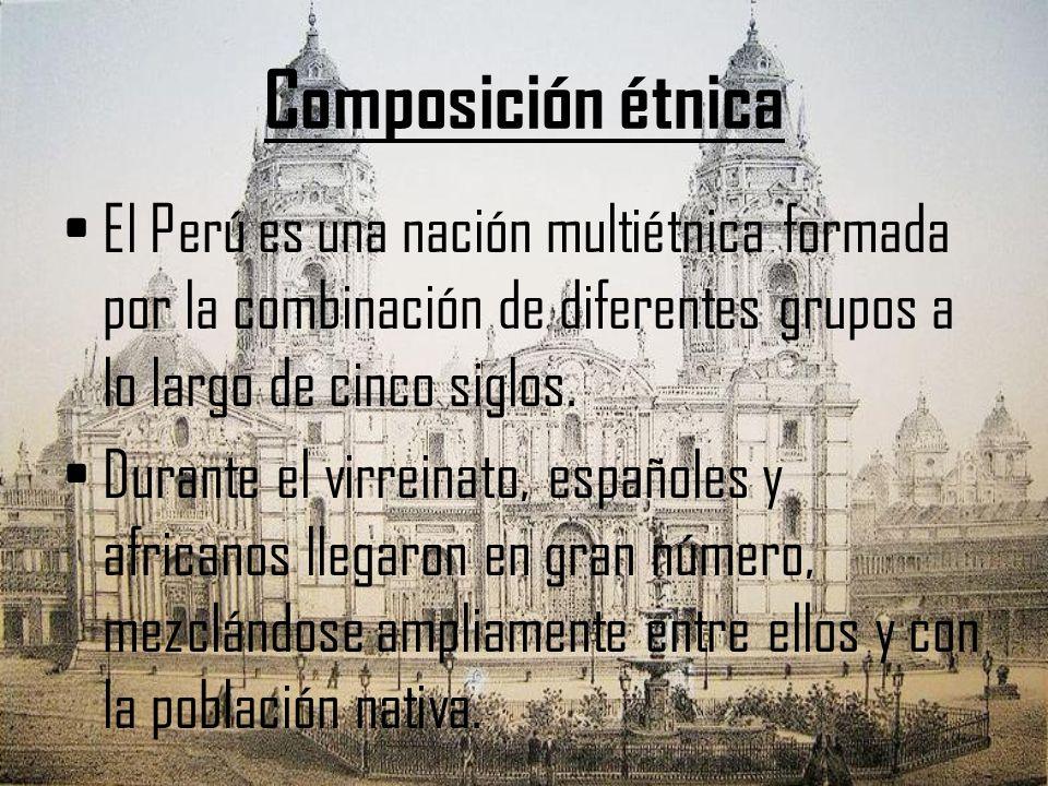 Composición étnica El Perú es una nación multiétnica formada por la combinación de diferentes grupos a lo largo de cinco siglos.
