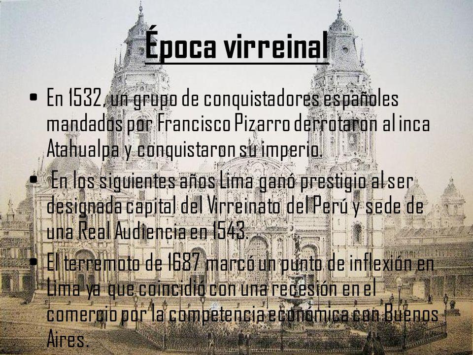 Época virreinal En 1532, un grupo de conquistadores españoles mandados por Francisco Pizarro derrotaron al inca Atahualpa y conquistaron su imperio.