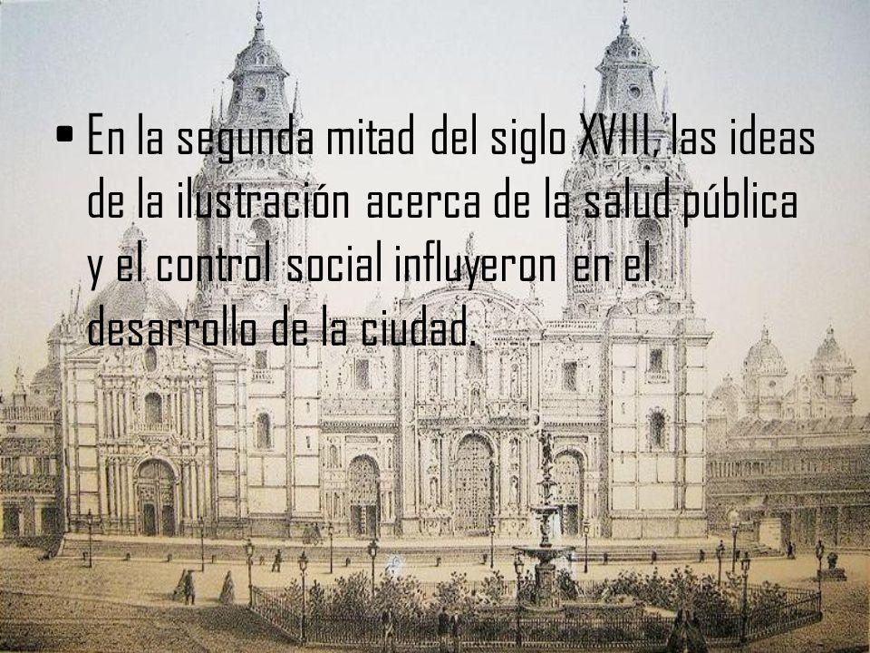 En la segunda mitad del siglo XVIII, las ideas de la ilustración acerca de la salud pública y el control social influyeron en el desarrollo de la ciudad.