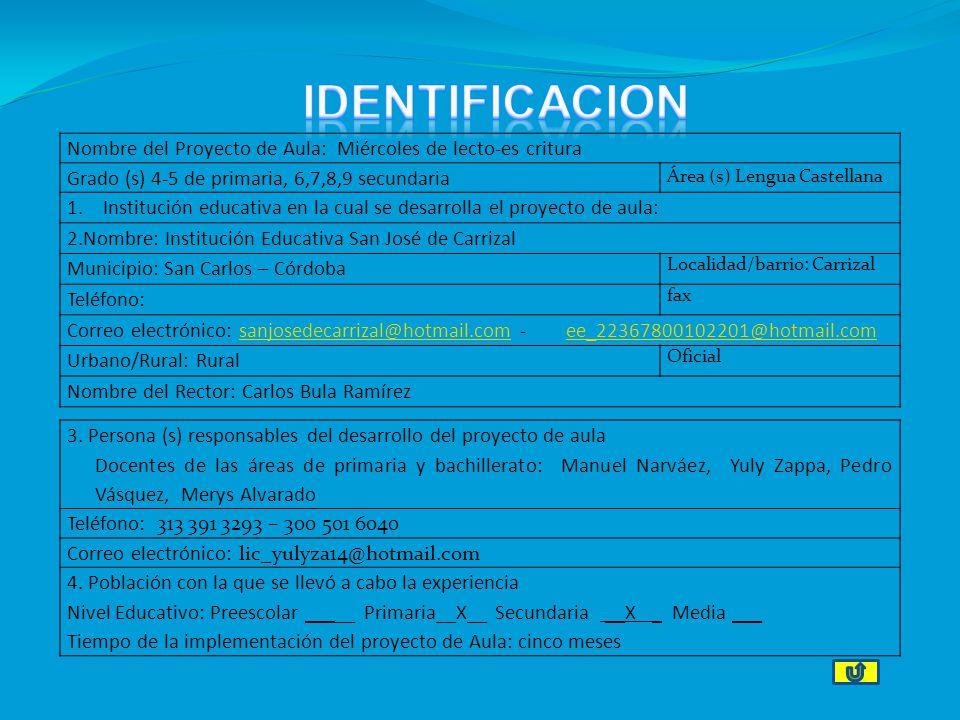 IDENTIFICACION Nombre del Proyecto de Aula: Miércoles de lecto-es critura. Grado (s) 4-5 de primaria, 6,7,8,9 secundaria.