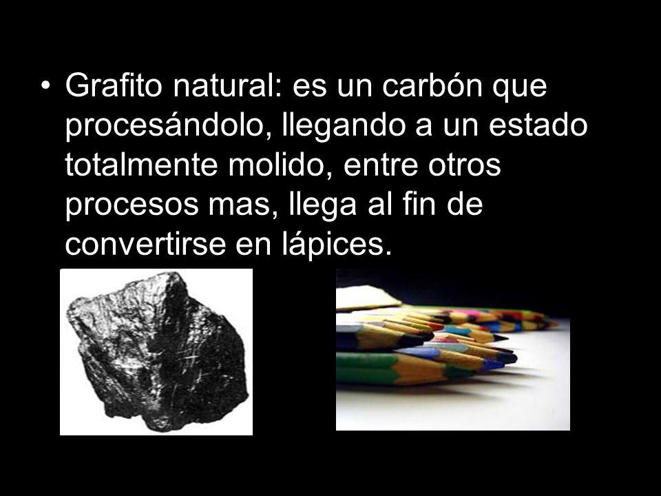 Grafito natural: es un carbón que procesándolo, llegando a un estado totalmente molido, entre otros procesos mas, llega al fin de convertirse en lápices.
