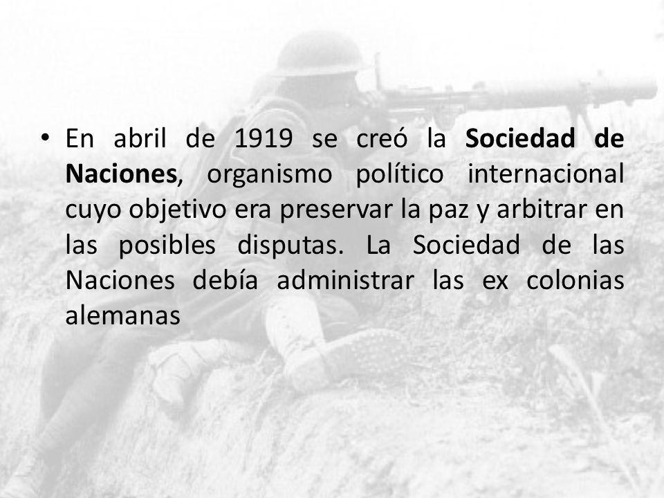 En abril de 1919 se creó la Sociedad de Naciones, organismo político internacional cuyo objetivo era preservar la paz y arbitrar en las posibles disputas.