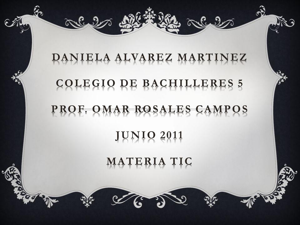 DANIELA ALVAREZ MARTINEZ COLEGIO DE BACHILLERES 5 PROF