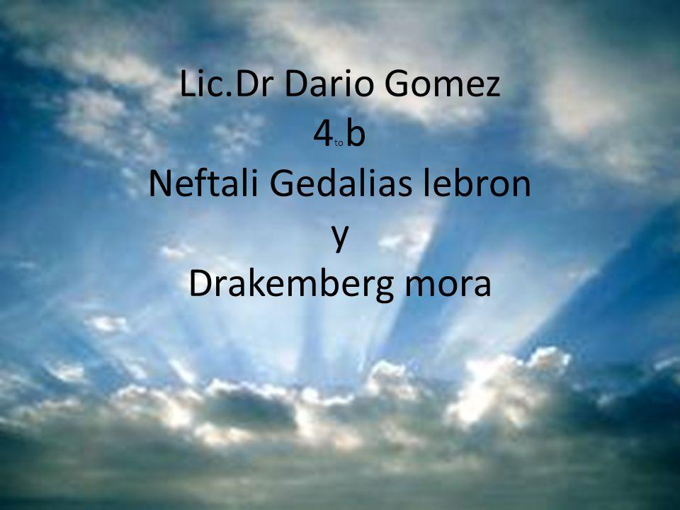 Lic.Dr Dario Gomez 4to b Neftali Gedalias lebron y Drakemberg mora