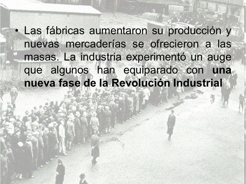 Las fábricas aumentaron su producción y nuevas mercaderías se ofrecieron a las masas.