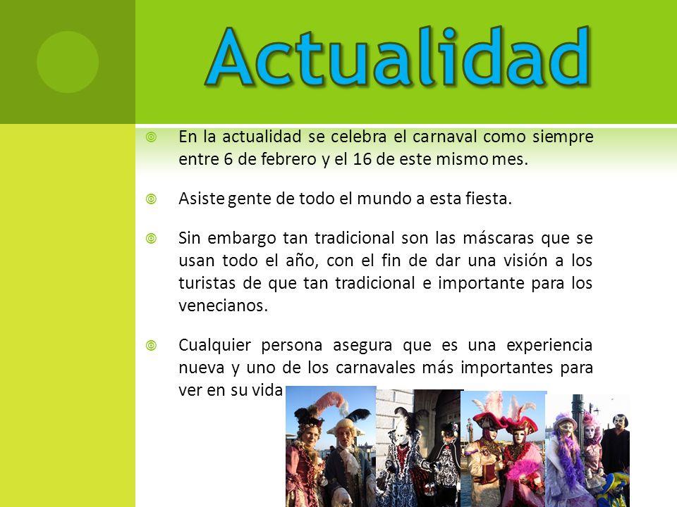 Actualidad En la actualidad se celebra el carnaval como siempre entre 6 de febrero y el 16 de este mismo mes.