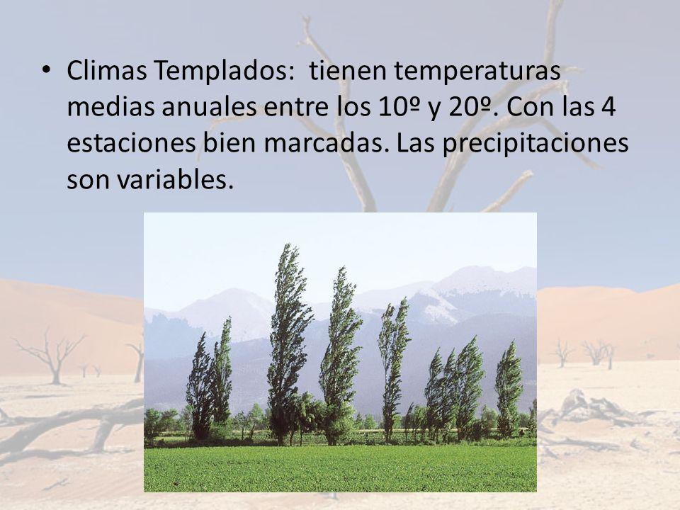 Climas Templados: tienen temperaturas medias anuales entre los 10º y 20º.