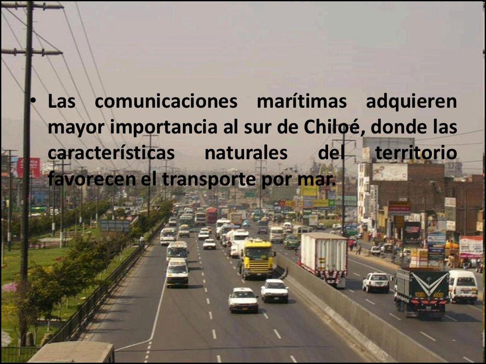 Las comunicaciones marítimas adquieren mayor importancia al sur de Chiloé, donde las características naturales del territorio favorecen el transporte por mar.