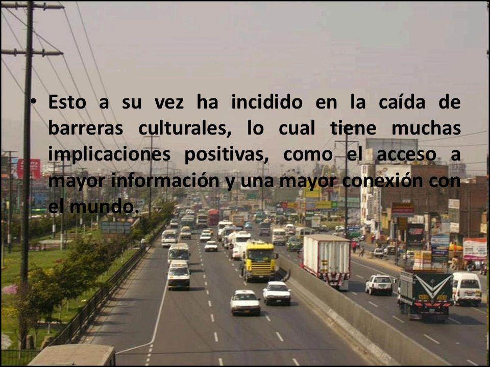 Esto a su vez ha incidido en la caída de barreras culturales, lo cual tiene muchas implicaciones positivas, como el acceso a mayor información y una mayor conexión con el mundo.