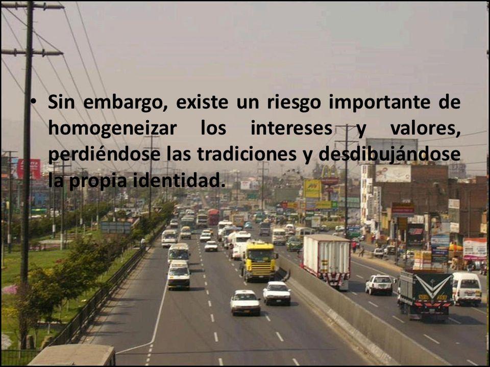 Sin embargo, existe un riesgo importante de homogeneizar los intereses y valores, perdiéndose las tradiciones y desdibujándose la propia identidad.