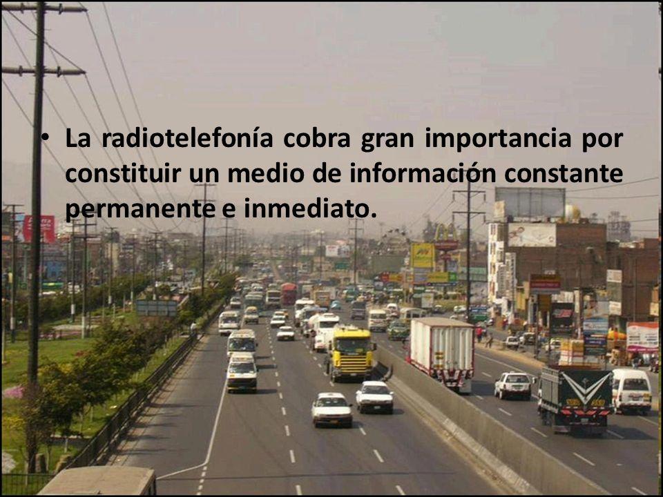 La radiotelefonía cobra gran importancia por constituir un medio de información constante permanente e inmediato.