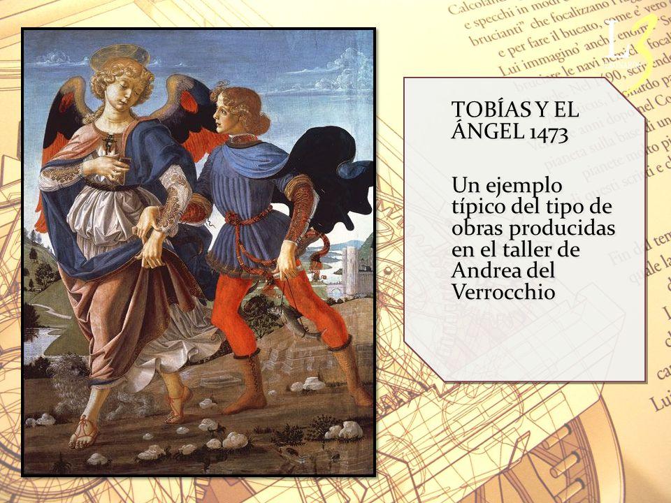 TOBÍAS Y EL ÁNGEL 1473 Un ejemplo típico del tipo de obras producidas en el taller de Andrea del Verrocchio.