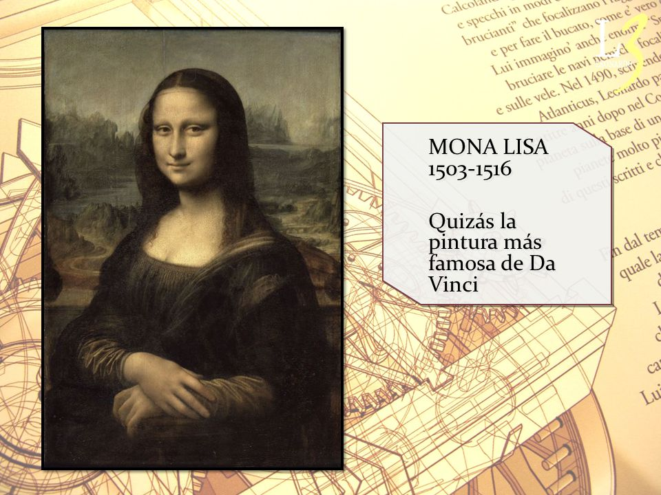 MONA LISA 1503-1516 Quizás la pintura más famosa de Da Vinci