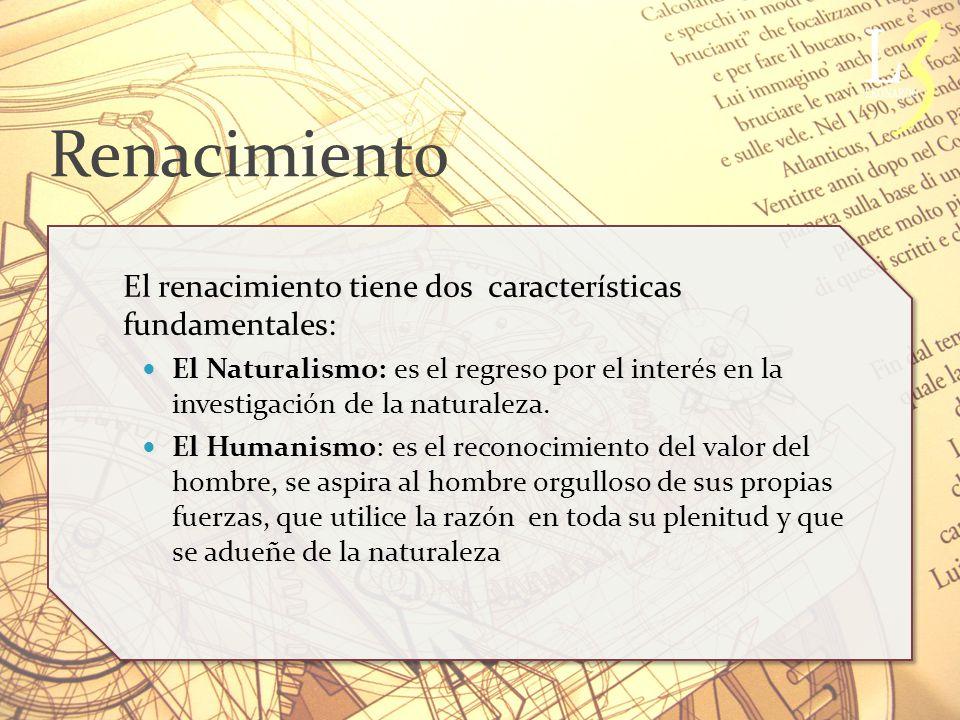 Renacimiento El renacimiento tiene dos características fundamentales:
