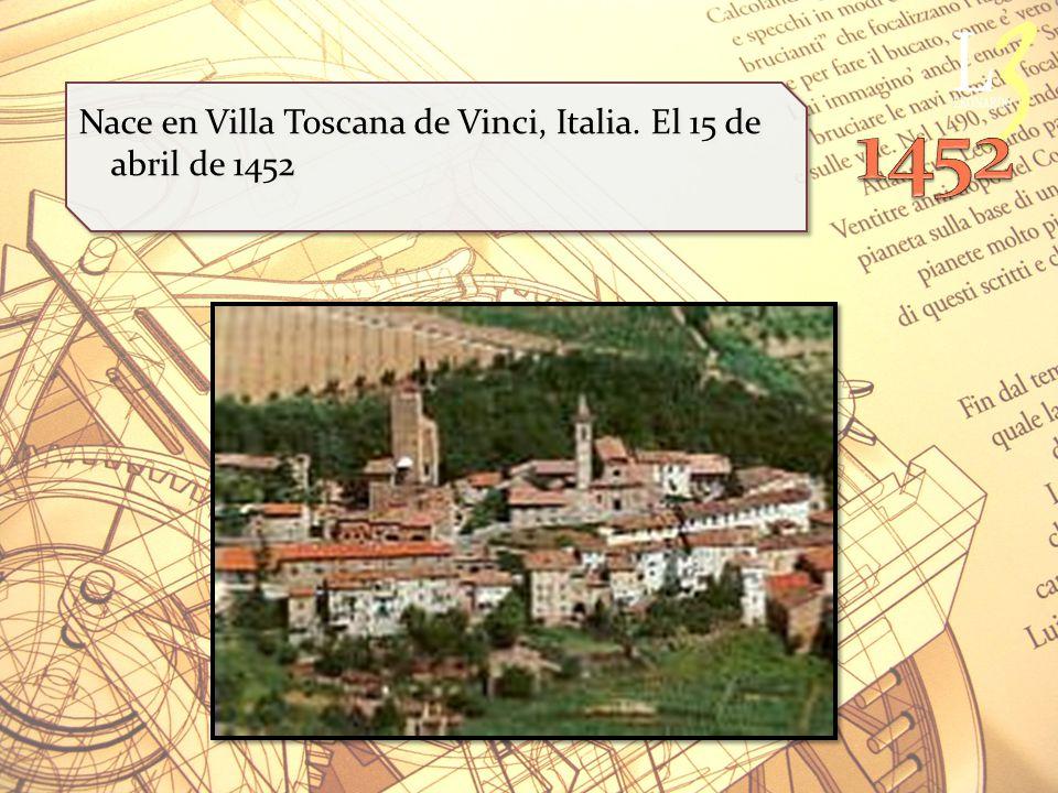 Nace en Villa Toscana de Vinci, Italia. El 15 de abril de 1452