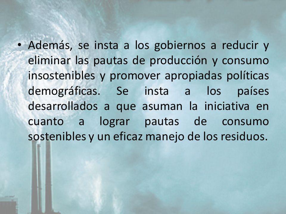 Además, se insta a los gobiernos a reducir y eliminar las pautas de producción y consumo insostenibles y promover apropiadas políticas demográficas.