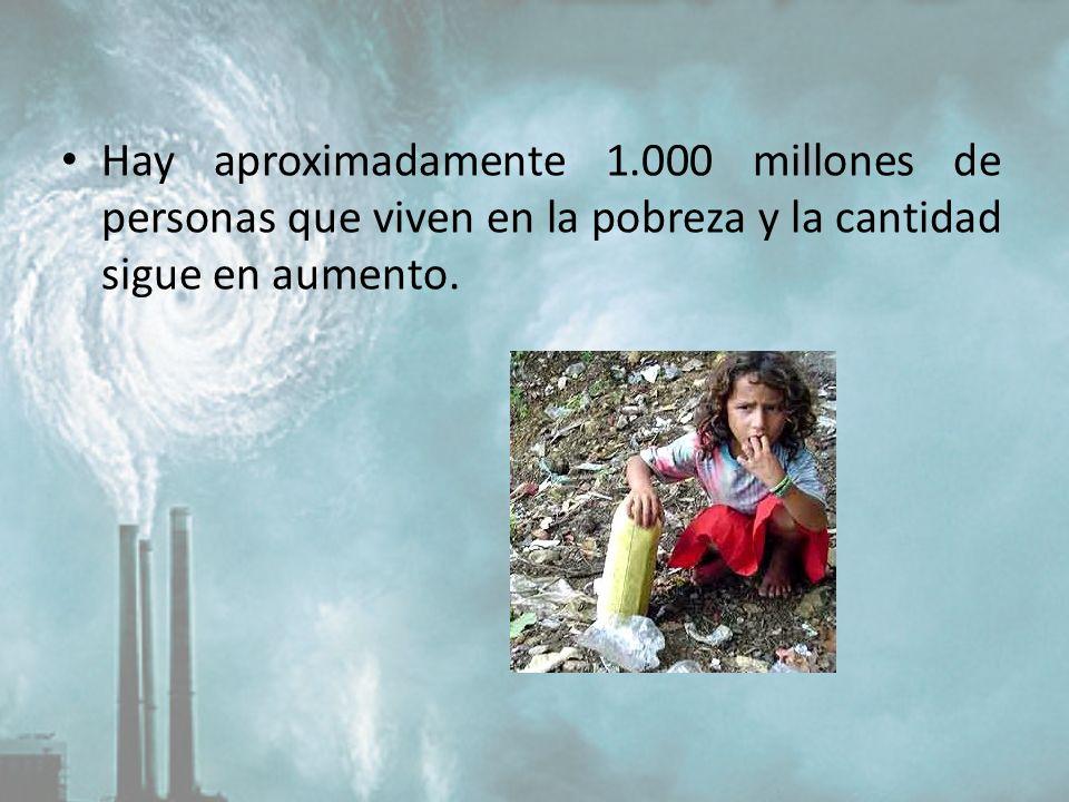 Hay aproximadamente 1.000 millones de personas que viven en la pobreza y la cantidad sigue en aumento.