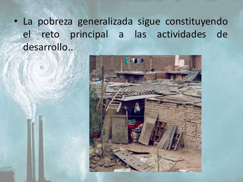 La pobreza generalizada sigue constituyendo el reto principal a las actividades de desarrollo..