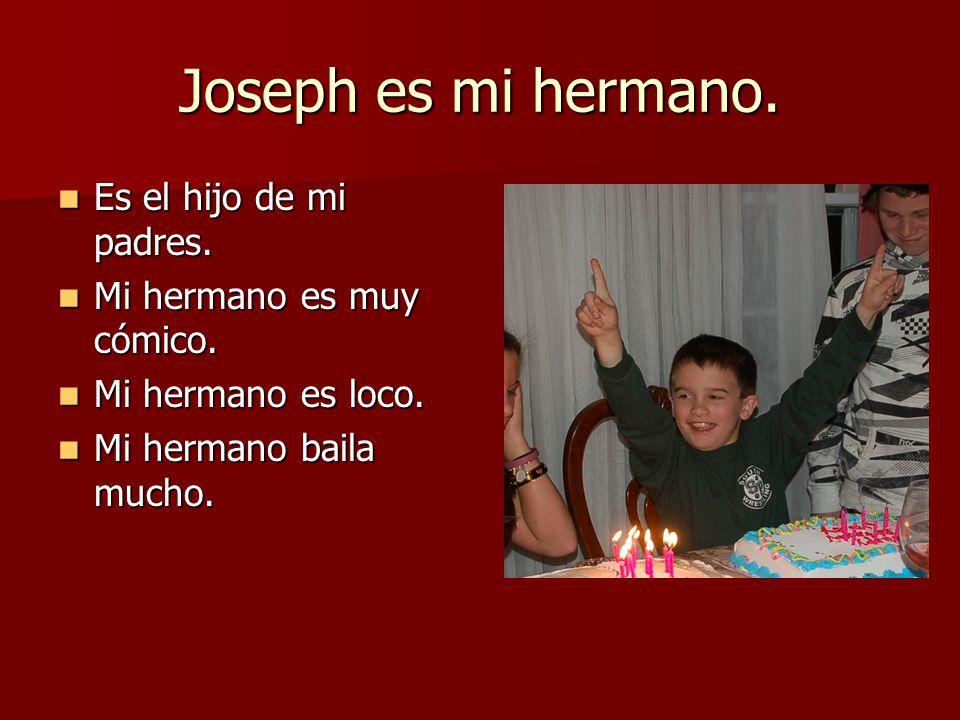 Joseph es mi hermano. Es el hijo de mi padres.