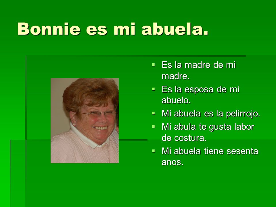 Bonnie es mi abuela. Es la madre de mi madre.