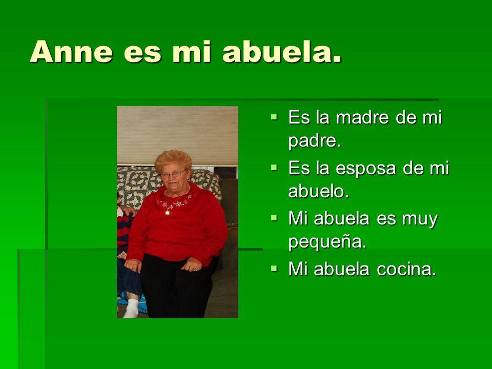 Anne es mi abuela. Es la madre de mi padre. Es la esposa de mi abuelo.