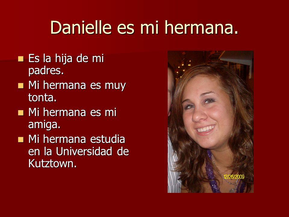 Danielle es mi hermana. Es la hija de mi padres.