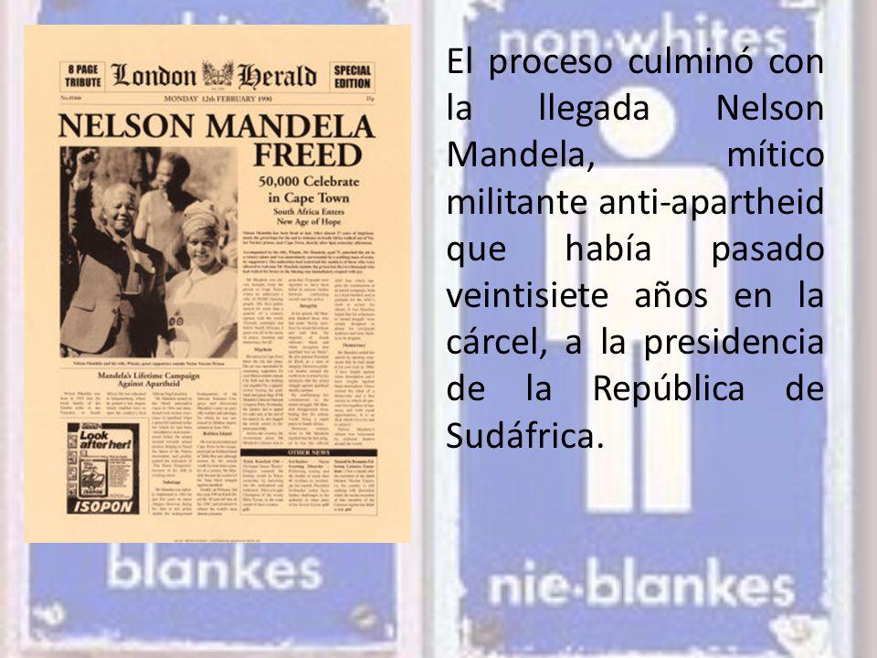 El proceso culminó con la llegada Nelson Mandela, mítico militante anti-apartheid que había pasado veintisiete años en la cárcel, a la presidencia de la República de Sudáfrica.