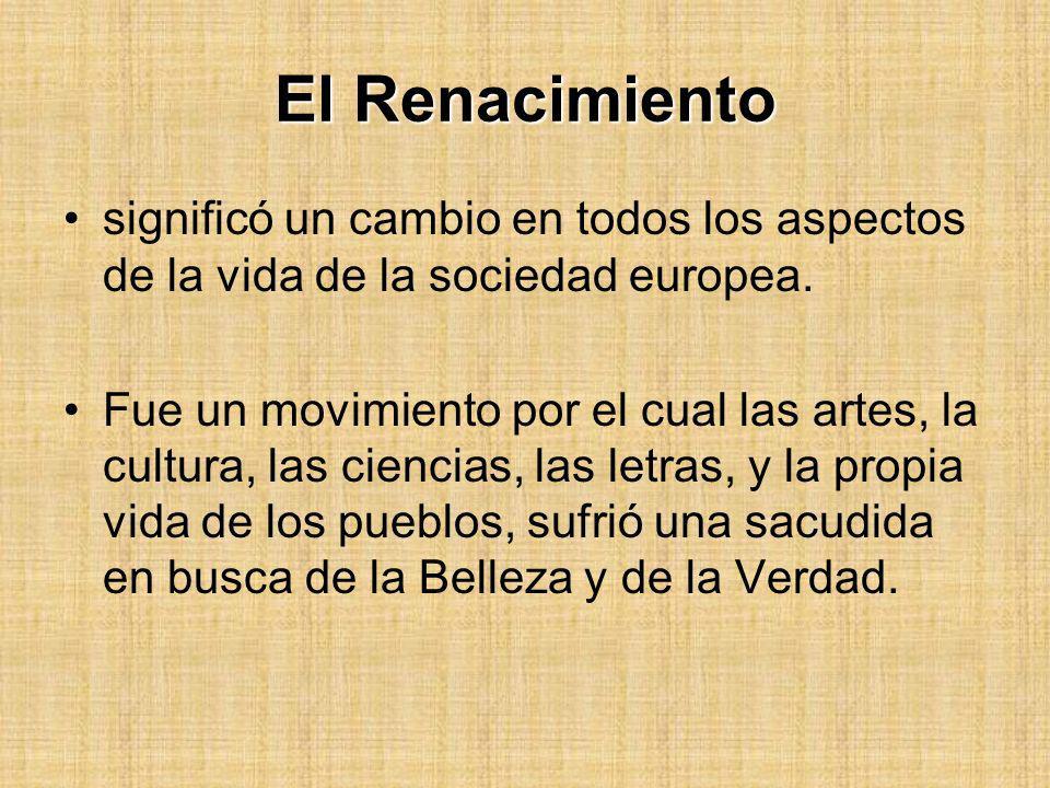 El Renacimientosignificó un cambio en todos los aspectos de la vida de la sociedad europea.