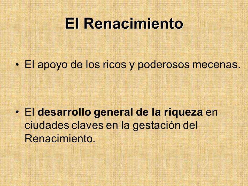 El Renacimiento El apoyo de los ricos y poderosos mecenas.