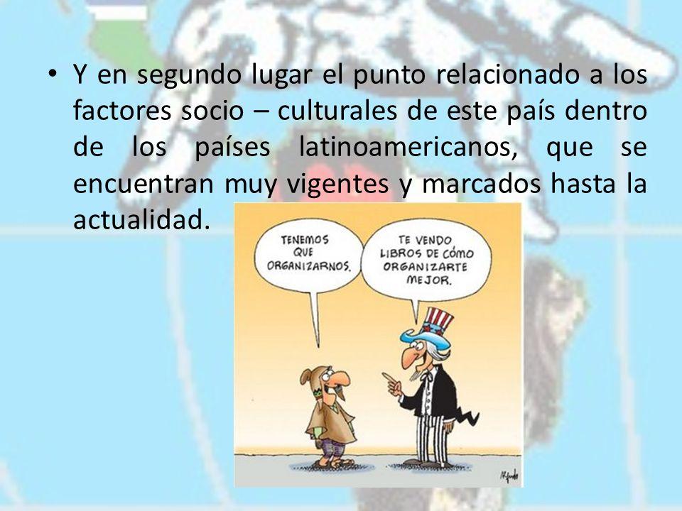 Y en segundo lugar el punto relacionado a los factores socio – culturales de este país dentro de los países latinoamericanos, que se encuentran muy vigentes y marcados hasta la actualidad.