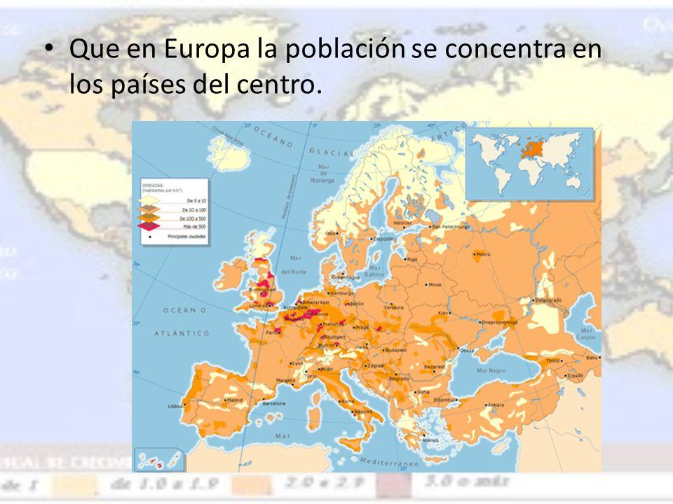 Que en Europa la población se concentra en los países del centro.