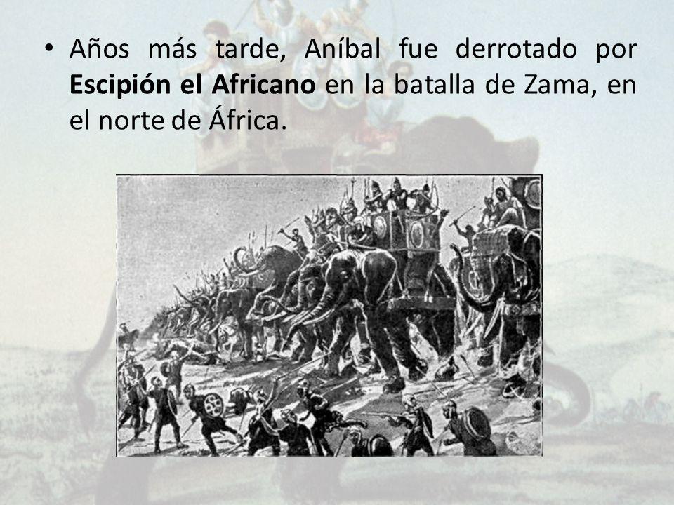 Años más tarde, Aníbal fue derrotado por Escipión el Africano en la batalla de Zama, en el norte de África.